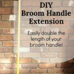 Yellow handled broom leaning up against a brick wall. Text overlay says: DIY Broom Handle Extension, Easily double the length of your broom handle!